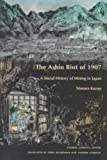 The Ashio Riot of 1907 : A Social History of Mining in Japan, Nimura, Kazuo, 0822320185