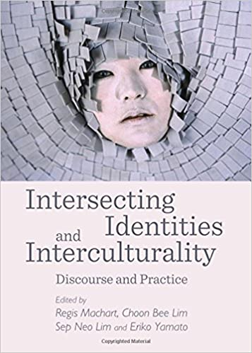 Intersecting Identities and Interculturality: Discourse and Practice (Post-Intercultural Communication and Education)