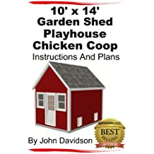 10' x 14' Garden Shed - Playhouse - Chicken Coop Instructions and Plans (Shed Plans Book 2)