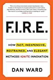 Book cover for FIRE: How Fast, Inexpensive, Restrained, and Elegant Methods Ignite Innovation