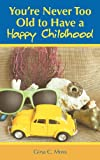 You're Never Too Old to Have a Happy Childhood, Gina C. Moss, 1477233148