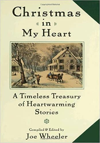 christmas in my heart a timeless treasury of heartwarming stories joe wheeler 9780385485678 amazoncom books - Christmas In My Heart