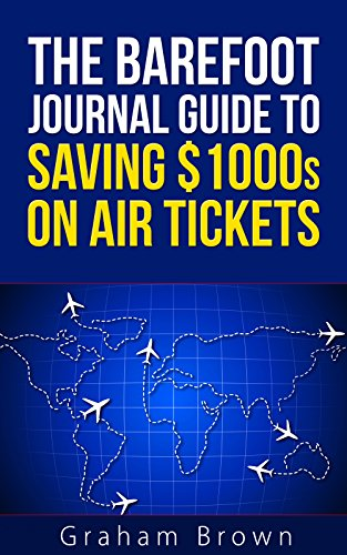 The Barefoot Journal Guide to Saving $1000s on Air Tickets: How to travel more for less, get the best seats and enjoy your journey
