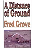 A Distance of Ground, Fred Grove, 0786218509