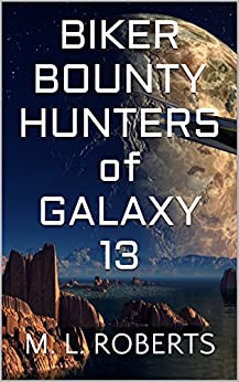 Biker Bounty Hunters of Galaxy 13 by [ROBERTS, M. L.]