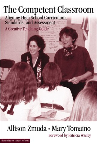 The Competent Classroom : Aligning High School Curriculum, Standards, and Assessment--A Creative Teaching Guide