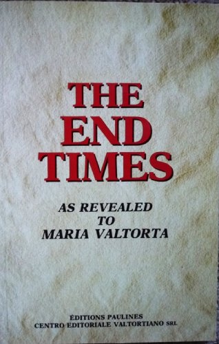 The End Times As Revealed to Maria Valtorta (The End Times As Revealed To Maria Valtorta)