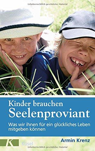Kinder brauchen Seelenproviant: Was wir ihnen für ein glückliches Leben mitgeben können
