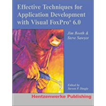 Effective Techniques for Application Development with Visual FoxPro