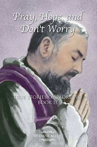 Pray, Hope, and Don't Worry - True Stories of Padre Pio Book II