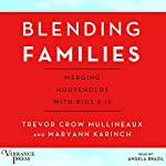 Blending Families: Merging Households with Kids 8-18 | Trevor Crow Mullineaux,Maryann Karinch