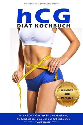 hCG Diät Kochbuch für die hCG Stoffwechselkur zum Abnehmen, Stoffwechsel beschleunigen und Fett verbrennen inklusive hCG Rezepte