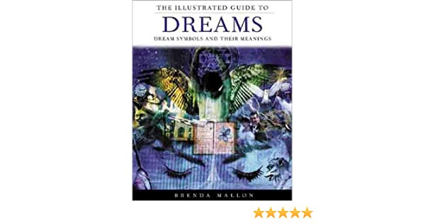 The Illustrated Guide To Dreams Dream Symbols And Their Meanings