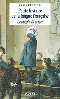 Petite histoire de la langue française : le chagrin du cancre, Ueltschi, Karin