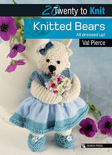 Knitted Bears: All dressed up! (Twenty to Make) Knitting Teddy