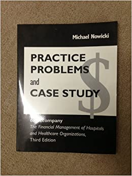 Practice Problems and Case Study to Accompany the Financial Management of Hospitals and Healthcare Organizations, Third Edition