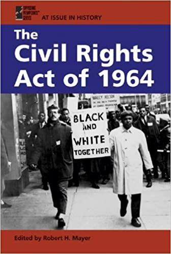 The Civil Rights Act Of 1964 At Issue In History Robert Mayer 9780737723045 Amazon Books