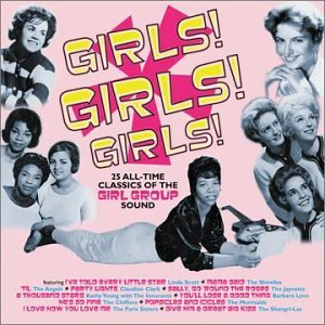 Girls! Girls! Girls!: 25 All-Time Classics Of The Girl Group Sound by Unknown
