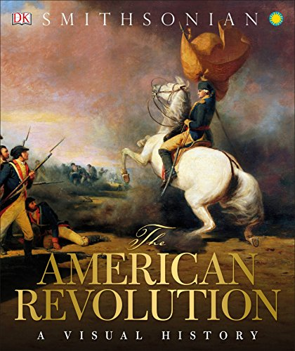 The American Revolution: A Visual History (Loyalist And Patriots In The Revolutionary War)