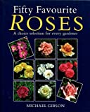 Fifty Favourite Roses, Michael Gibson, 0304345644
