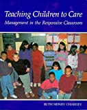 img - for Teaching Children to Care: Management in the Responsive Classroom by Ruth Sidney Charney (1992-10-01) book / textbook / text book