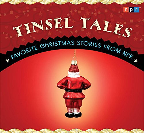 Tinsel Tales: Favorite Holiday Stories from NPR NPR