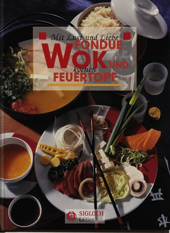 Wok, Fondue & Feuertopf: Mit Lust und Liebe kochen Gebundenes Buch – 2001 Maria Buchheim Sigloch Edition 3893932135 Themenkochbücher