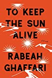 "Rabeah Ghaffari, ""To Keep the Sun Alive"" (Catapult, 2019)"