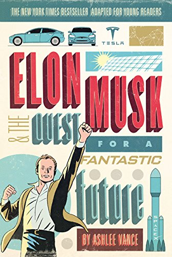Elon Musk and the Quest for a Fantastic Future Young Readers' Edition [Ashlee Vance] (Tapa Blanda)