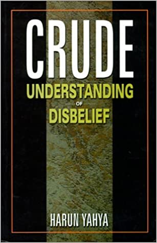 Book Crude Understanding of Disbelief by Harun Yahya (2011-10-19)