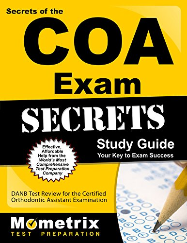 Secrets of the COA Exam Study Guide: DANB Test Review for the Certified Orthodontic Assistant Examination
