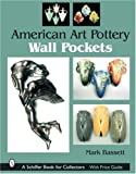 American Art Pottery Wall Pockets, Mark Bassett, 0764319752