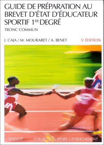 Guide de préparation au brevet d'état d'éducateur sportif, 5e édition. 1er degrés - Tronc commun Broché – 21 décembre 1998 J. Caja M. Mouraret Vigot 2711412768