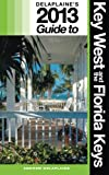 Delaplaine's 2013 Guide to Key West and the Florida Keys, Andrew Delaplaine, 1480018821