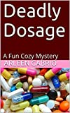 Deadly Dosage: A Fun Cozy Mystery (Mike and Peter FBI Agents Book 25)