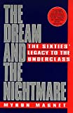 The Dream and the Nightmare : The Sixties' Legacy to the Underclass, Magnet, Myron, 0688135129
