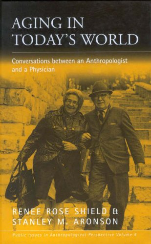 Aging in Today's World: Conversations between an Anthropologist and a Physician (Public Issues in Anthropological Perspe