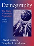 Demography : The Study of Human Population, Yaukey, David and Anderton, Douglas L., 1577661753