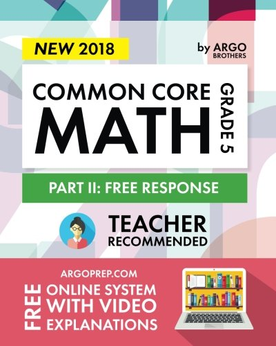 Argo Brothers Math Workbook, Grade 5: Common Core Free Response (5th Grade) 2017 Edition
