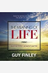 The Meaning of Life: Making Every Moment Matter Audible Audiobook