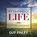 The Meaning of Life: Making Every Moment Matter Lecture by Guy Finley Narrated by Guy Finley