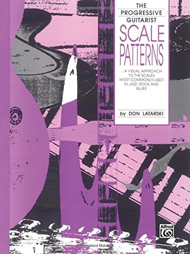 Scale Patterns: A Visual Approach to the Scales Most Commonly Used in Jazz, Rock, and Blues (The Progressive Guitarist Series) ()