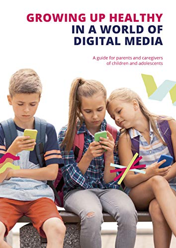 Growing up Healthy in a World of Digital Media: A guide for parents and caregivers of children and adolescents