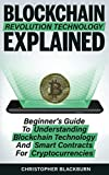 img - for Blockchain Revolution Technology Explained: Beginner s Guide To Understanding Blockchain Technology And Smart Contracts For Cryptocurrencies book / textbook / text book