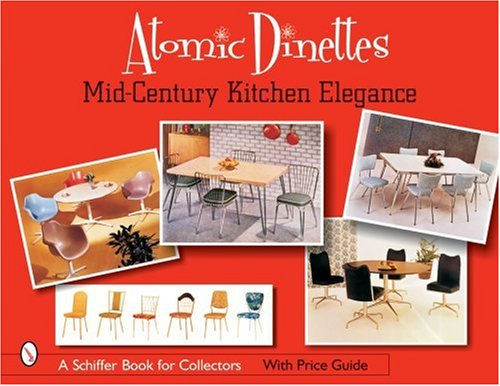 (Atomic Dinettes: Mid-Century Kitchen Elegance (Schiffer Book for Collectors and Designers))