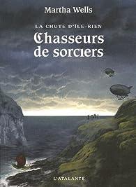 La chute d'Ile-Rien, Tome 1 : Chasseurs de sorciers par Martha Wells