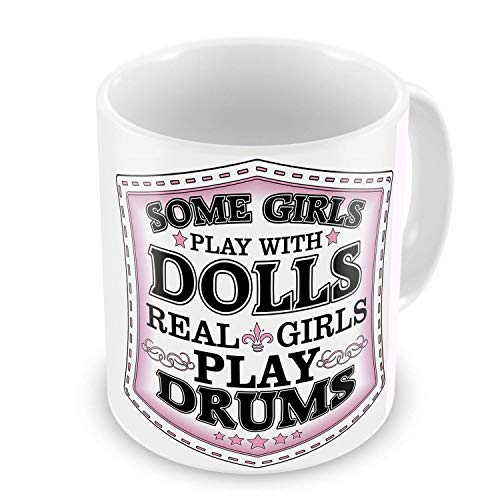 Funny Mug Some Girls Play With Dolls, Real Girls Play (DRUMS) Funny Novelty Gift Mug ()
