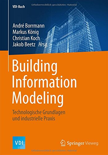 Building Information Modeling  Technologische Grundlagen Und Industrielle Praxis  VDI Buch