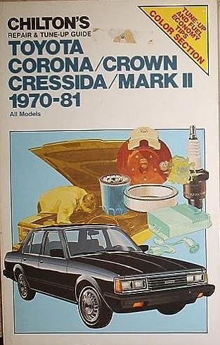 chilton repair and tune up guide toyota corona cressida crown rh amazon com 1975 Toyota Corona 1970 Toyota Corona Interior
