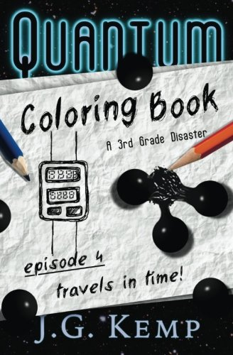 Travels in Time! - A 3rd Grade Disaster (The Quantum Coloring Book) (Volume 4)